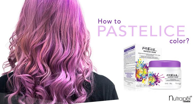 Pastelice your shades with RBL by Nutrapél Professional Hair Care